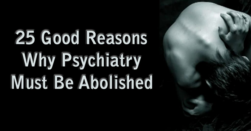 25 Good Reasons Why Psychiatry Must Be Abolished By Don